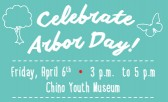 Get Down to Earth during Arbor Day Festivities at the Chino Youth Museum