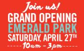 Emerald Park Grand Opening Saturday, April 27th!