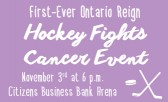Don't Miss the First-Ever Ontario Reign Hockey Fights Cancer Event!