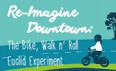 Get Moving and Re-Imagine Downtown with the Bike, Walk n' Roll Euclid Experiment